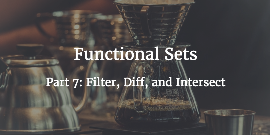 Filter, Diff, and Intersect