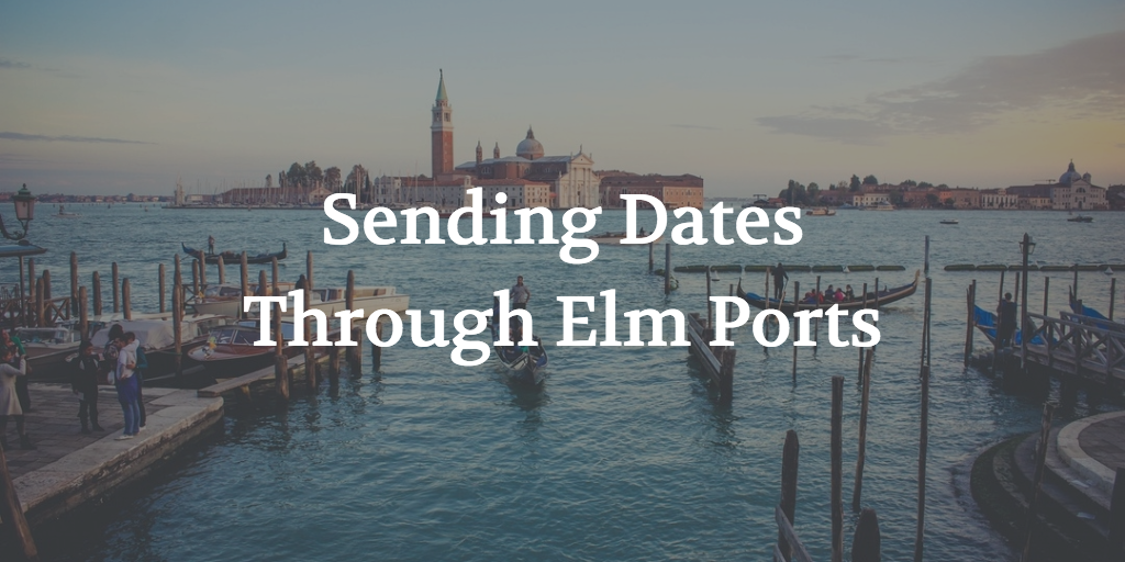 Sending Dates Through Elm Ports