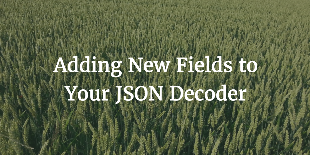 Adding New Fields to Your JSON Decoder